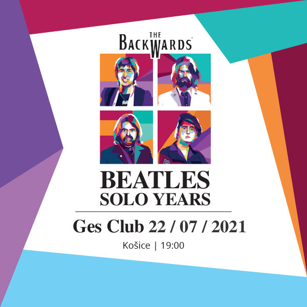 BEATLES SOLO YEARS - THE BACKWARDS | 22.07.2021 - štvrtok GES Club, Košice
