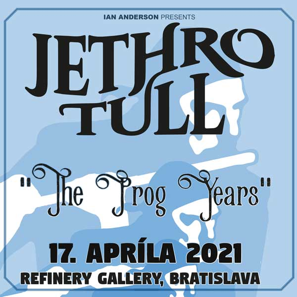 Ian Anderson´s - JETHRO TULL   13.11.2021 - sobota Refinery Gallery, Vlčie hrdlo, Bratislava