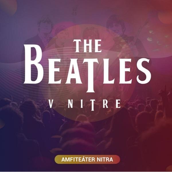 The Beatles v Nitre   16.07.2022 - sobota Amfiteáter Nitra
