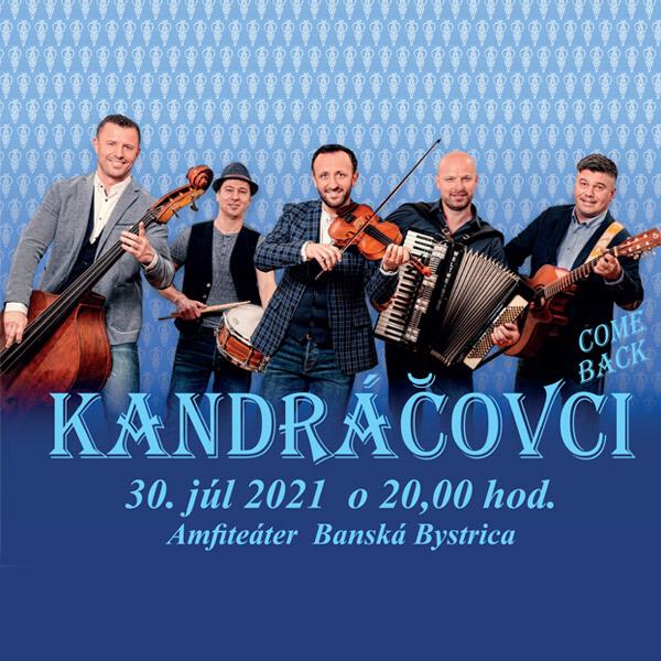 KANDRÁČOVCI  Come back - Koncert pre verejnosť | 30.07.2021 - piatok Amfiteáter Banská Bystrica