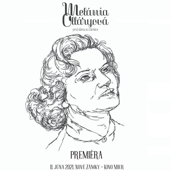 Melánia Olláryová – prvá dáma zo Zámkov   11.06.2021 - piatok Kino Mier, Nové Zámky