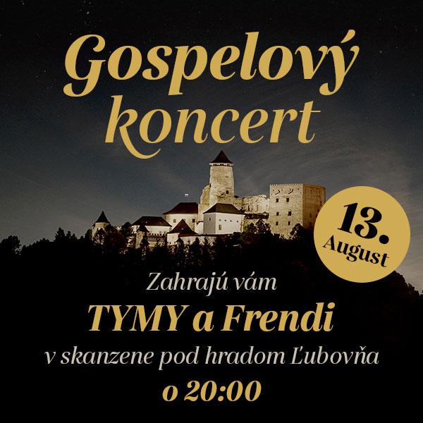 Gospelový koncert dvoch skupín TYMY a FRENDI   13.08.2021 - piatok Skanzen pod hradom, Stará Ľubovňa