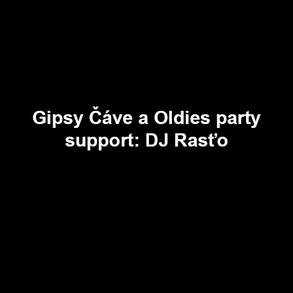 Gipsy Čáve a Oldies party | 08.10.2021 - piatok Piano Club, Trenčín