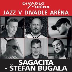 Jazz v Aréne / Sagacita - Štefan Bugala