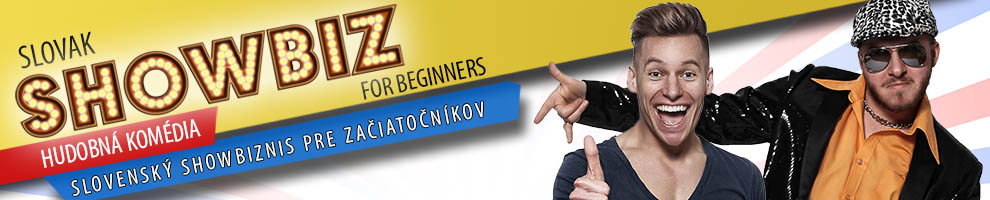 SLOVAK SHOWBIZ FOR BEGINNERS